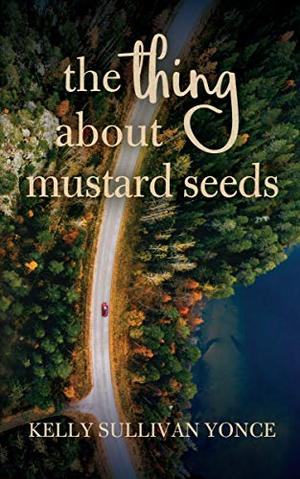 The Thing about Mustard Seeds: A Cozy Christian Romance by Kelly Yonce