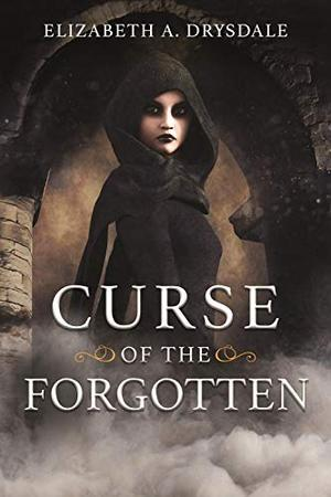 Curse of the Forgotten by Elizabeth A. Drysdale
