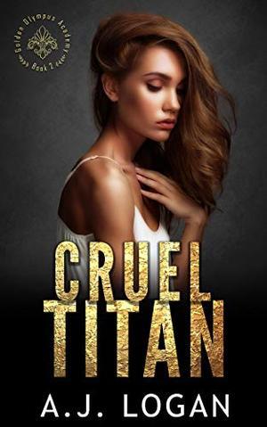 Cruel Titan: A Dark High School Bully Romance by A.J. Logan