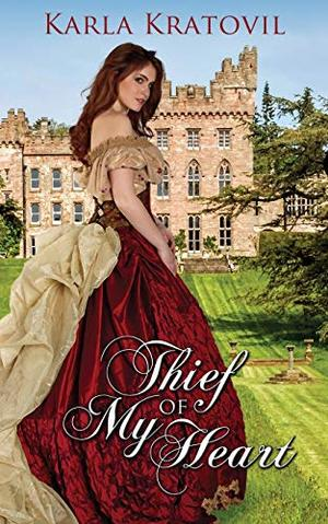 Thief of My Heart (Hearts of Stoneleigh Manor) by Karla Kratovil