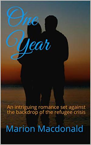 One Year: An intriguing romance set against the backdrop of the refugee crisis by Marion Macdonald