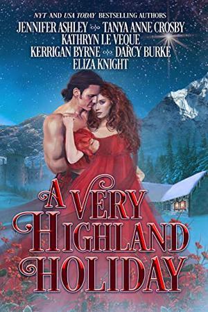 A Very Highland Holiday: A collection of six enchanting seasonal novellas by Jennifer Ashley, Tanya Anne Crosby, Kathryn Le Veque, Kerrigan Byrne, Darcy Burke, Eliza Knight