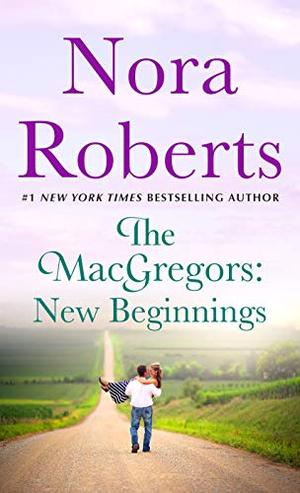 The MacGregors: New Beginnings: Serena & Caine (a 2-in-1 Collection) by Nora Roberts