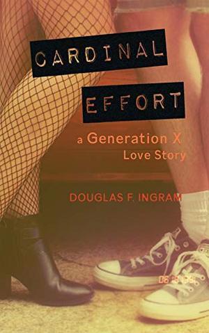 Cardinal Effort: a Generation X love story by Douglas F Ingram