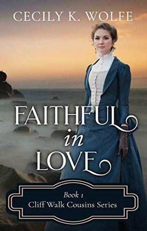 Faithful in Love by Cecily K. Wolfe