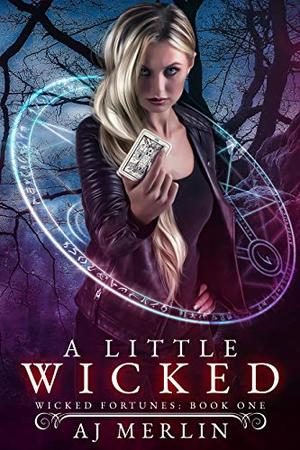 A Little Wicked: Wicked Fortunes: Book One by A.J. Merlin
