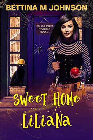 Sweet Home Liliana: A Lily Sweet: Briar Witch Cozy Mystery 3 (Lily Sweet Mysteries) by Bettina M. Johnson