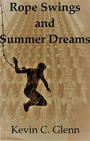 Rope Swings and Summer Dreams by Kevin Glenn