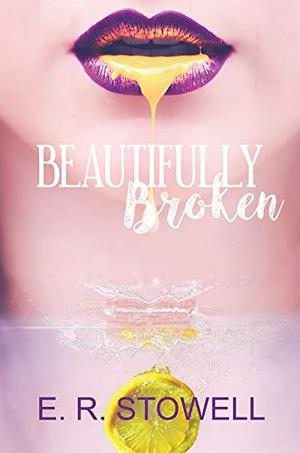 Beautifully Broken: Good Girl, Bad Girl series by E.R. Stowell