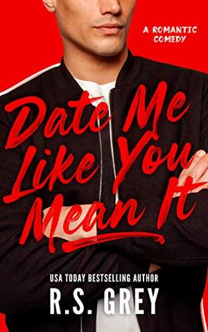 Date Me Like You Mean It by R.S. Grey