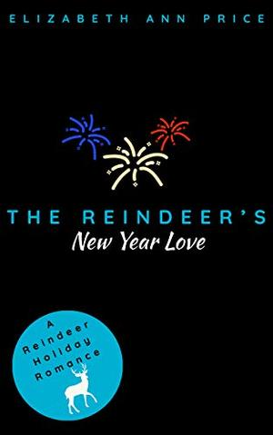 The Reindeer's New Year Love by Elizabeth Ann Price