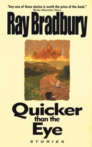 Quicker Than the Eye by Ray Bradbury