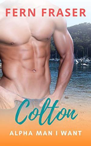 Colton: Alpha man I want by Fern Fraser