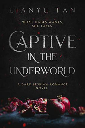 Captive in the Underworld: A Dark Lesbian Romance Novel by Lianyu Tan