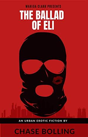 The Ballad Of Eli: An Erotic Urban Fiction by Chase E.F. Bolling
