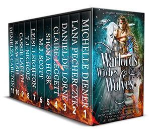 Warlords, Witches and Wolves: A Fantasy Realms Anthology by Michelle Diener, Lana Pecherczyk, Claire Boston, Daniel de Lorne, Shona Husk, Leisl Leighton, T.J. Nichols, Demelza Carlton, M.J. Scott, Cassie Laelyn, S.E. Welsh