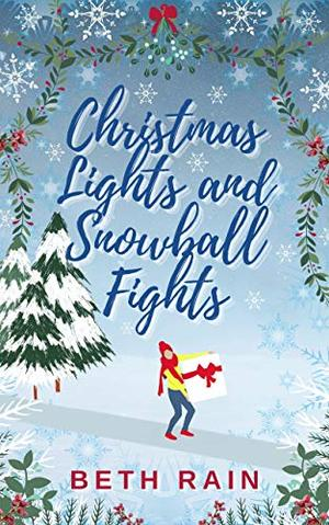 Christmas Lights and Snowball Fights: The perfect feel-good cosy festive romance by Beth Rain