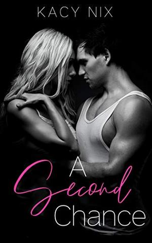 A Second Chance: A Second Chance Love Story by Kacy Nix