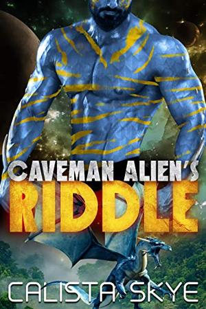 Caveman Alien's Riddle by Calista Skye