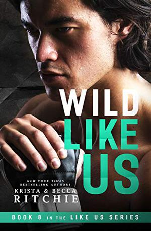Wild Like Us by Krista Ritchie, Becca Ritchie