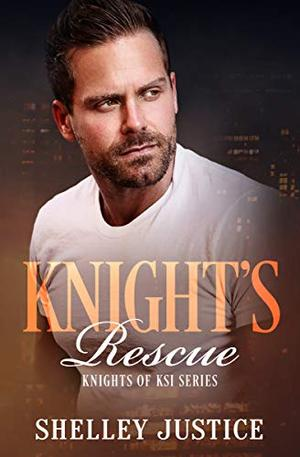 Knight's Rescue by Shelley Justice