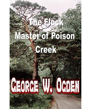 The Flockmaster of Poison Creek (Annotated) by George W. Ogden, P.V.E. Ivory