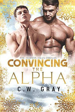 Convincing the Alpha by C.W. Gray