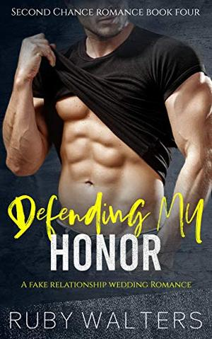 Defending My Honor: A Fake Relationship Wedding Romance by Ruby Waters