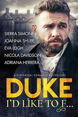 Duke I'd Like to F... by Sierra Simone, Joanna Shupe, Eva Leigh, Nicola Davidson, Adriana Herrera