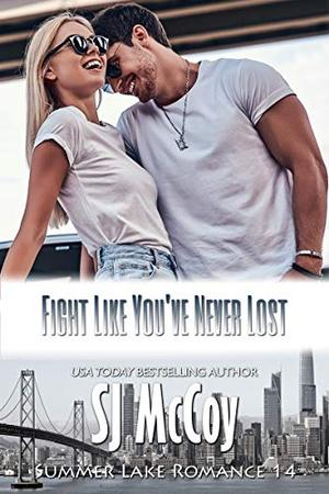 Fight Like You've Never Lost by S.J. McCoy