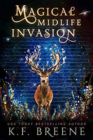 Magical Midlife Invasion: A Paranormal Women's Fiction Novel by K.F. Breene