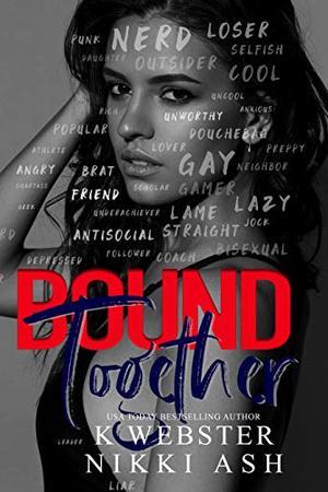 Bound Together: a New Adult Reverse Harem Romance by K. Webster, Nikki Ash