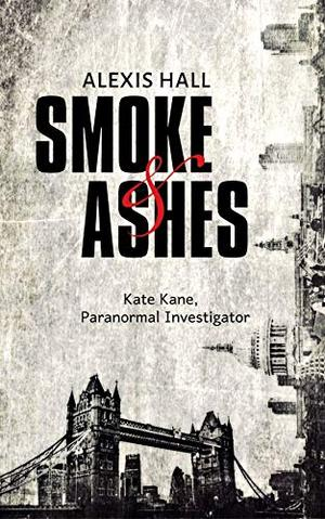 Smoke & Ashes by Alexis Hall