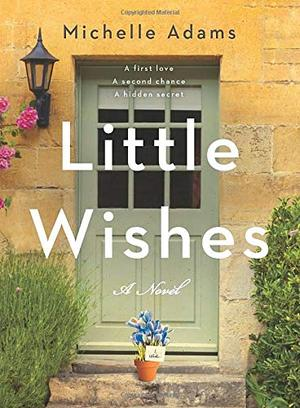 Little Wishes: A Novel by Michelle Adams