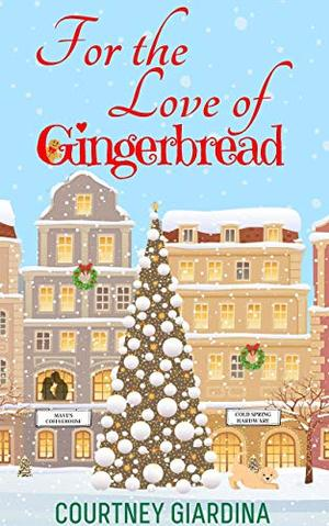 For the Love of Gingerbread: sweet holiday romance by Courtney Giardina