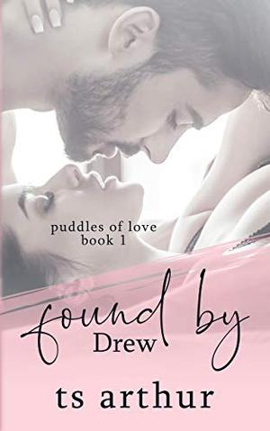 Found by Drew: Puddles of Love Book 1 by T.S. Arthur