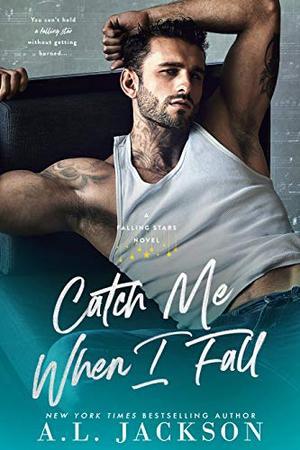 Catch Me When I Fall: A Bad Boy Rockstar Romance (Falling Stars) by A.L. Jackson