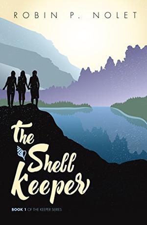 The Shell Keeper: A Women's Friendship Novel by Robin P. Nolet