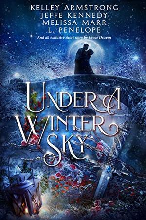 Under a Winter Sky: A Midwinter Holiday Anthology by Kelley Armstrong, Jeffe Kennedy, Melissa Marr, L. Penelope, Grace Draven