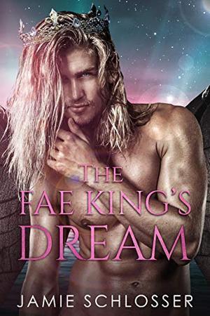The Fae King's Dream by Jamie Schlosser