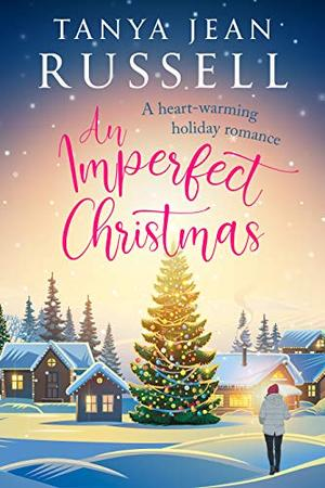 An Imperfect Christmas: A heart-warming holiday romance by Tanya Jean Russell