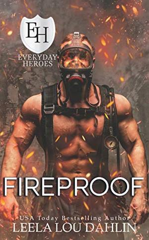Fireproof: An Everyday Heroes World Novel (The Everyday Heroes World) by Leela Lou Dahlin, KB Worlds