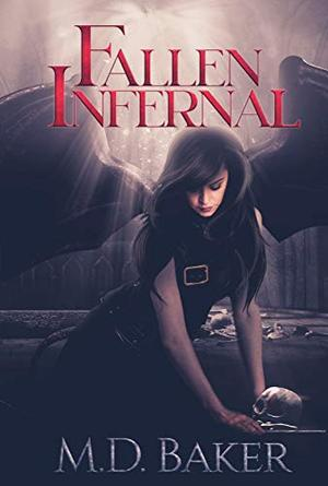 Fallen Infernal: A Dark Fantasy Paranormal Romance by M D Baker