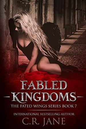 Fabled Kingdoms: The Fated Wings Series Book 7 by C.R. Jane