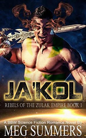 JA'KOL: A BBW Sci-Fi Alien Romance Novel (Rebels Of The Zulak Empire) by Meg Summers