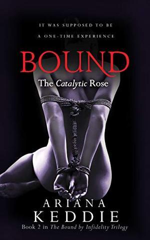 BOUND: The Catalytic Rose by Ariana Keddie