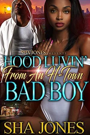 Hood Luvin' From An H-Town Bad Boy by Sha Jones
