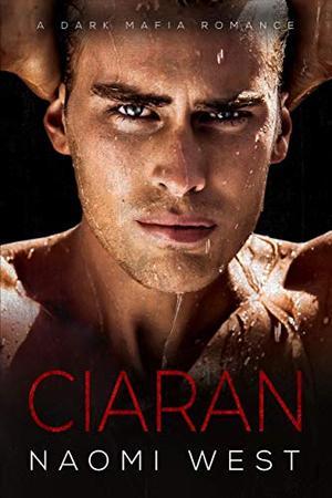 Ciaran: A Dark Mafia Romance (Dark Mafia Kingpins) by Naomi West