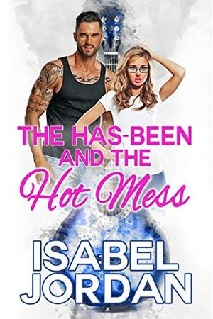 The Has-Been and the Hot Mess by Isabel Jordan