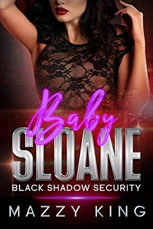 Baby Sloane: A Bodyguard Second Chance Romance by Mazzy King